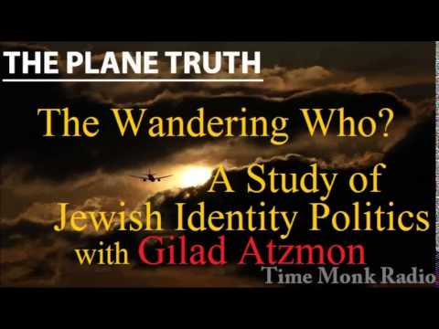 Gilad Atzmon  --  The Wandering Who?  A Study of Jewish Identity ...  ~  The Plane Truth  PTS3102