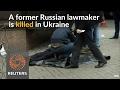 Former Russian lawmaker shot dead in broad daylight in Ukraine