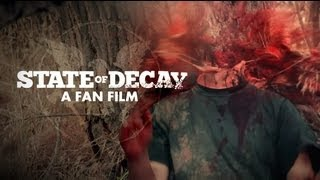 State Of Decay The Movie Trailer