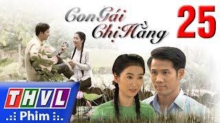 THVL | Con gái chị Hằng - Tập 25