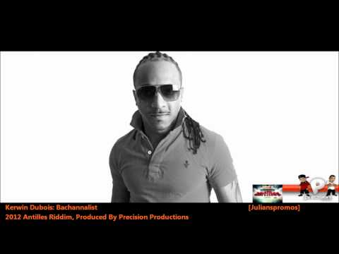 New Kerwin Du Bois : BACCHANALIST [2012 Trinidad Soca][Antilles Riddim, Precision Productions]