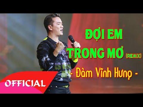 Đợi Em Trong Mơ (Remix) - Đàm Vĩnh Hưng   Bài Hát Nhạc Trẻ Hay Nhất   MV FULL HD
