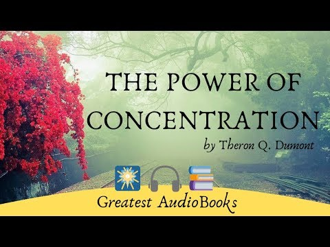 The Power of Concentration - FULL AudioBook by Theron Q. Dumont - Self Help & Inspirational