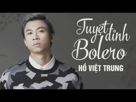 Hồ Việt Trung Bolero 2016 - Liên Khúc Nhạc Trữ Tình Hay Nhất của Hồ Việt Trung