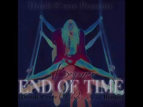 Beyonce - End Of Time (Divoli S'vere Club-Vogue Remix)