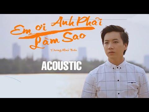 Em Ơi Anh Phải Làm Sao - Dương Minh Tuấn ft  Soái Nhi ( Cover gita cực hay)