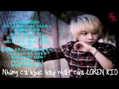 Tuyển tập những ca khúc hay nhất của Loren Kid 2015