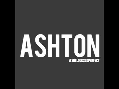 She Looks So Perfect - Ashton