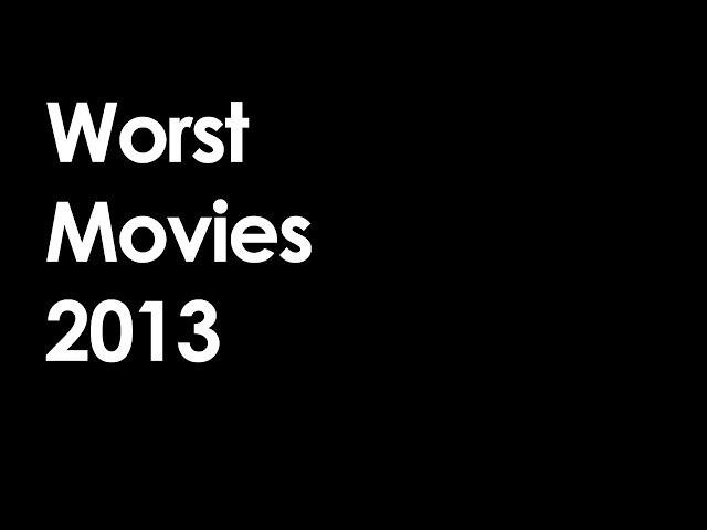 Worst Movies 2013
