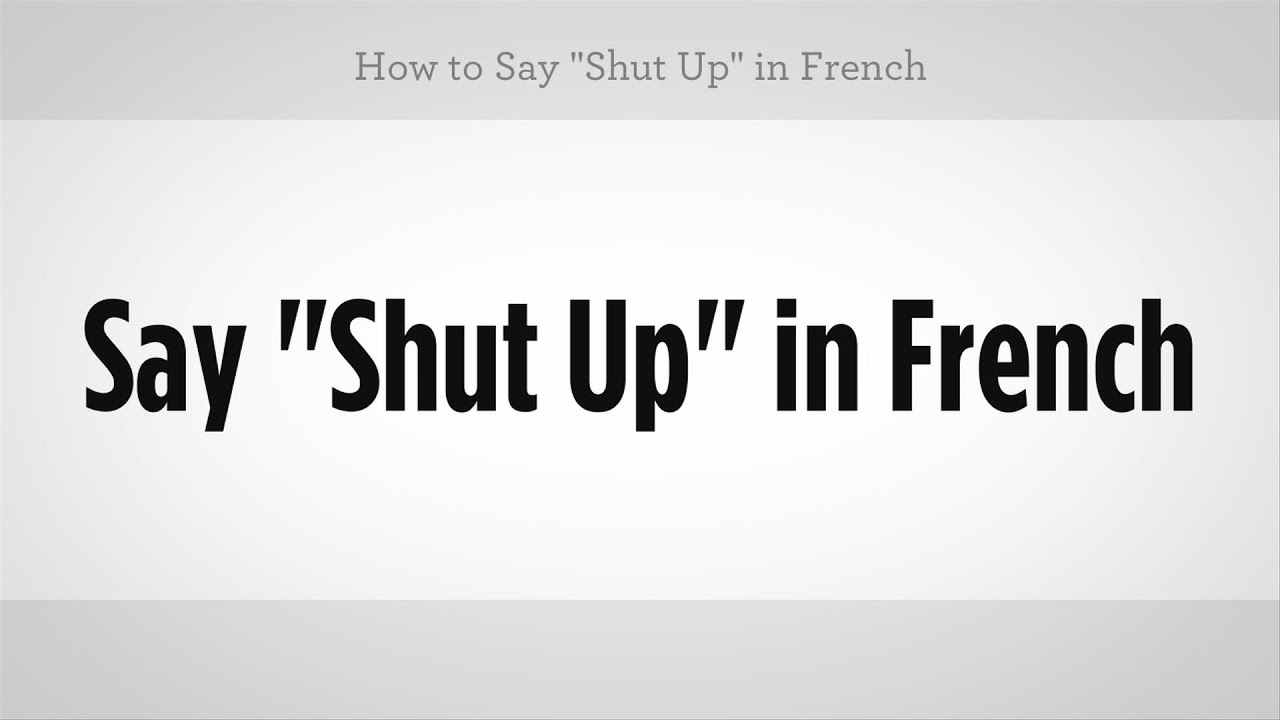 How To Say Quot Shut Up Quot In French French Lessons Youtube