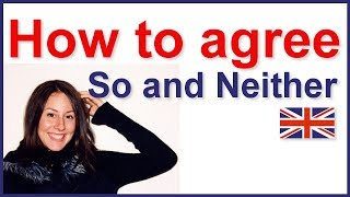How to agree in English, So Neither, So do I, Neither do I