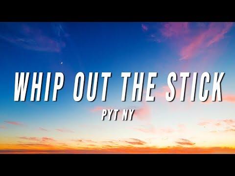 PYT Ny - Whip Out The Stick (Lyrics) [Verse]