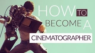 How To Become A Cinematographer