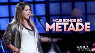 Marília Mendonça - Hoje Somos Só Metade