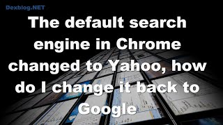 The Default Search Engine In Chrome Changed To Yahoo, How