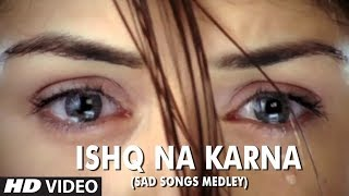 Ishq Na Karna (Sad Songs Medley) Full HD Video Song