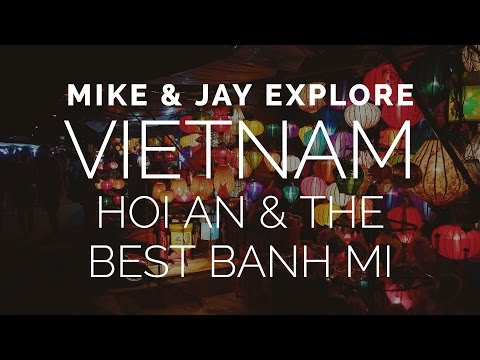 VIETNAM - Ancient Hoi An & The Best Banh Mi (Part 2)