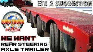 ETS 2 Suggestion - Rear Steering Axle Trailers?