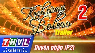 THVL | Kịch cùng Bolero - Tập 2: Duyên phận