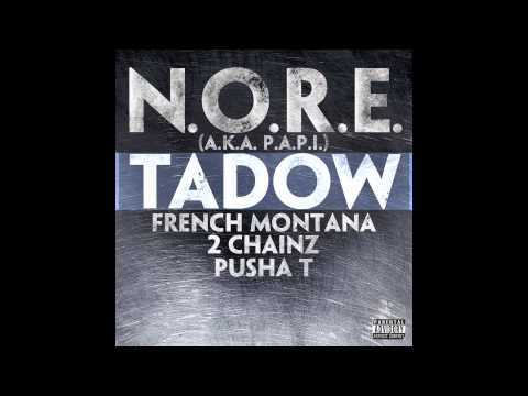 N.O.R.E. ( P.A.P.I.)  - TADOW feat. French Montana, 2 Chainz, Pusha T