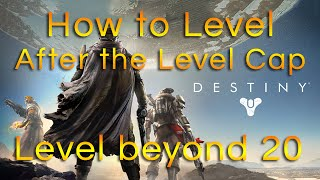 How To Level Beyond 20 Destiny