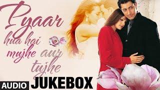 Pyaar Hua Hai Mujhe Aur Tujhe Audio Songs