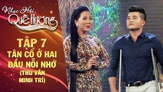 Nhạc hội quê hương | tập 7: Tân cổ Ở hai đầu nỗi nhớ - Thu Vân, Minh Trí