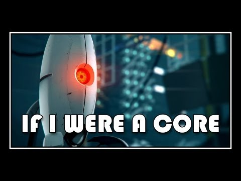 Portal 2 - If I Were A Core (Beyonce - If I Were A Boy Parody)