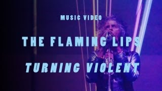 """Watch The Flaming Lips - """"Turning Violent"""" - Video"""