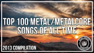 Top 100 Melodic Metal/Metalcore Songs Of All Time (NEW)(HD