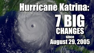 Hurricane Katrina: 7 BIG changes since August 29, 2005