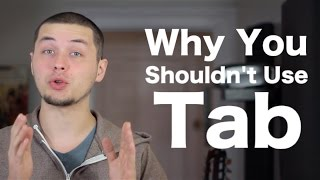 Why You Shouldn't Use Tab (and it's not why you might think!)
