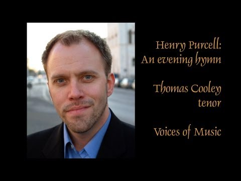 Henry Purcell: An Evening Hymn; Thomas Cooley, tenor, with Voices of Music