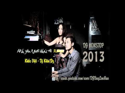 Anh Yêu Người Khác Rồi Remix - Khắc Việt - Dj Kiên Đz