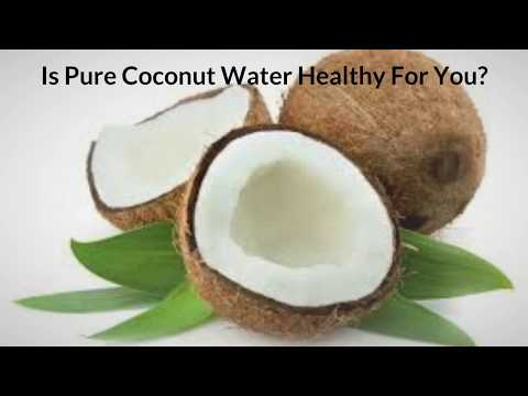 Is coconut water healthy for you?