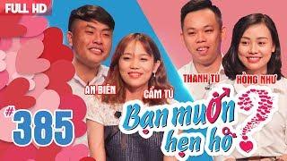 BẠN MUỐN HẸN HÒ | Tập 385 UNCUT | An Biên - Cẩm Tú | Thanh Tú - Hồng Như | 200518 💖