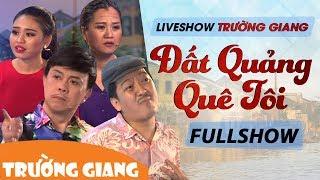 Đất Quảng Quê Tôi | Liveshow Trường Giang 2017 | Fullshow