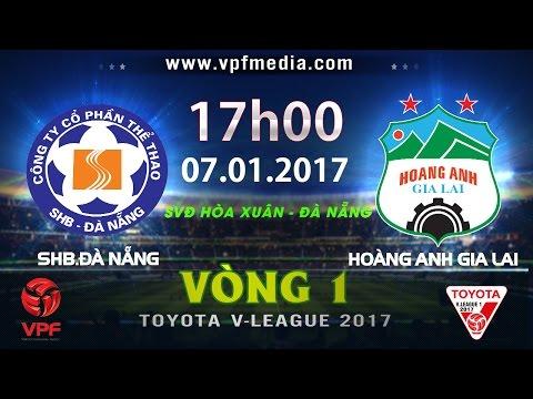 FULL   SHB.ĐÀ NẴNG vs HOÀNG ANH GIA LAI (1-0)   VÒNG 1 V-LEAGUE 2017