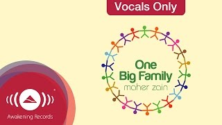 Maher Zain - One Big Family (Vocals Only Version) | Official Lyric