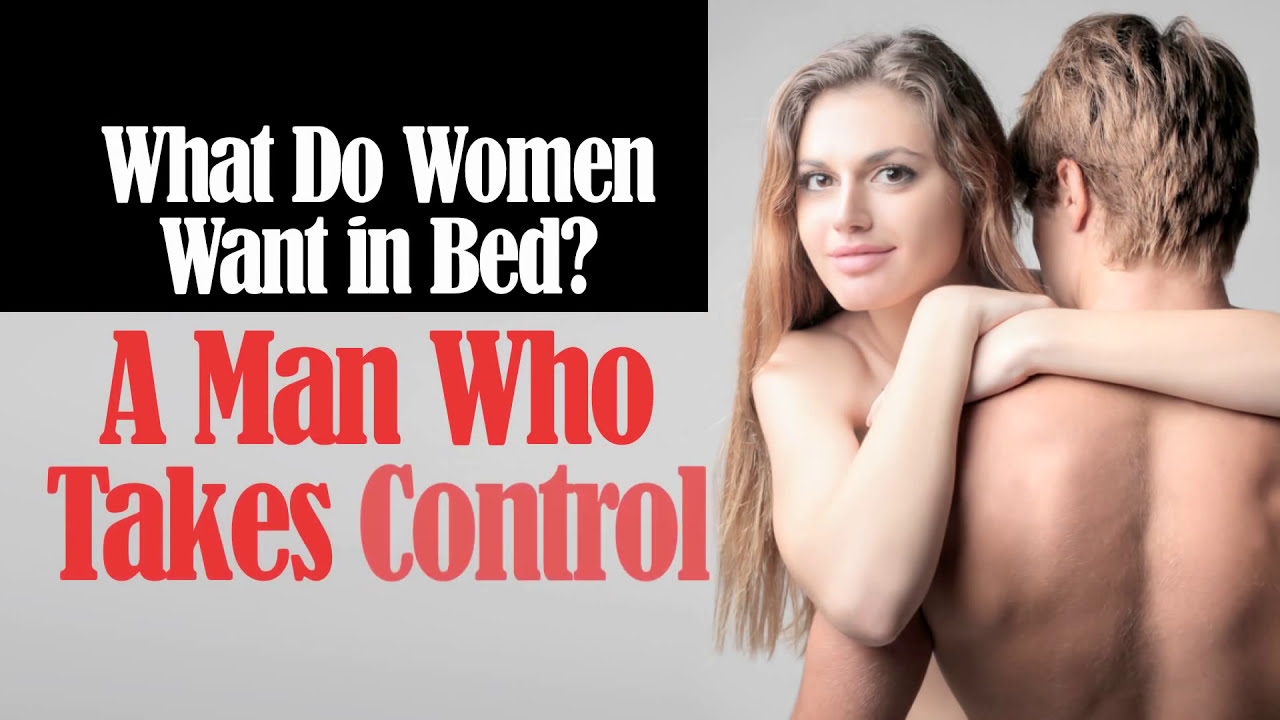 What Do Women Want In Bed: A Man Who Takes Control - YouTube