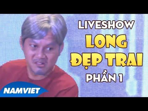 Live Show Cười Cùng Long Đẹp Trai 2015 - Xem sẽ Cười, Cười sẽ Nhớ Phần 1