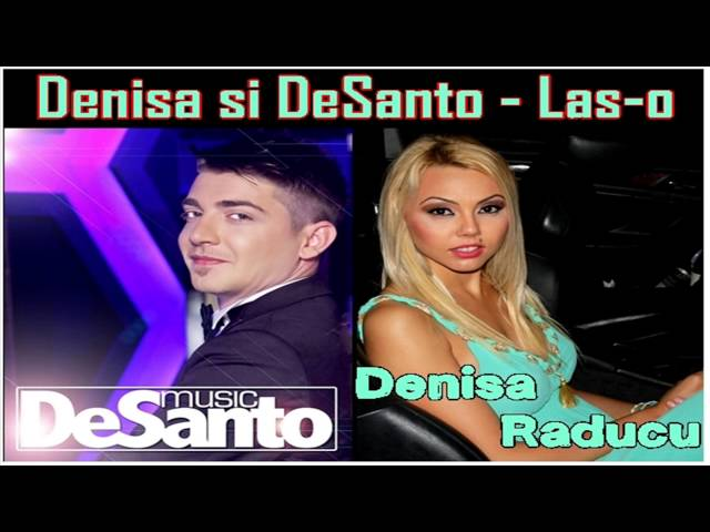 Denisa si DeSanto - Las-o asa (Melodie originala 2013 iulie)  0040723422923