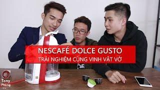 Trải nghiệm Máy pha Cafe NesCafé Dolce Gusto cùng Vinh Vật V�, Cháo Th�, Tú đội - Tony Phùng