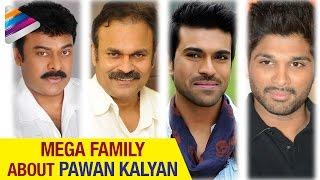 Mega Family about Pawan Kalyan