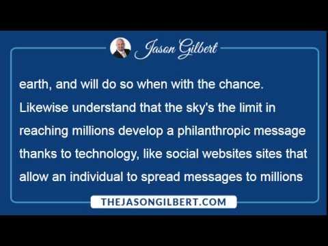 Jason Gilbert Philanthropist - Jason Gilbert Shares his Humanitarian Views