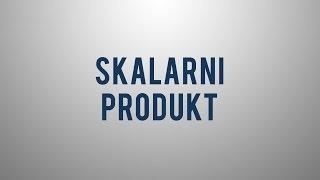 Kaj je skalarni produkt?