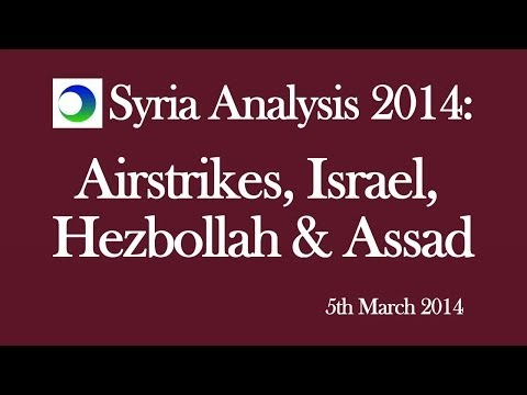 Syria Analysis 2014: Airstrikes, Israel, Hezbollah and Assad