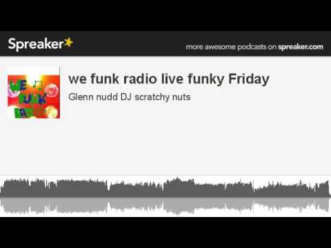 we funk radio live funky Friday (made with Spreaker)