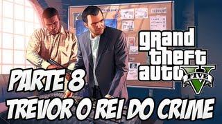 GTA V Detonado História Parte 8 Trevor O Rei Do Crime