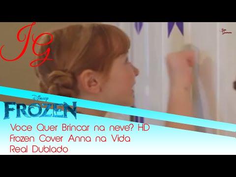 Você Quer Brincar na neve? HD- Frozen Cover Anna na Vida Real Dublado